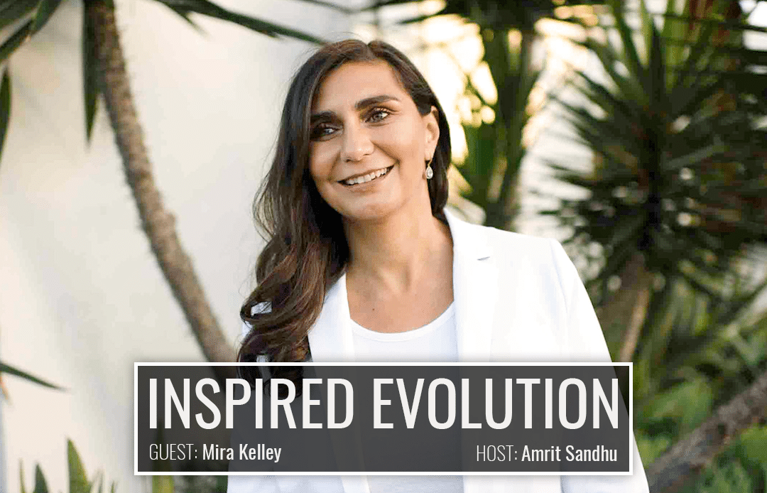 How to Live Your Purpose with Mira Kelley | Inspired Evolution | Amrit Sandhu